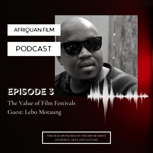 Afriquan Film Podcast S1E3 – Lebo Motaung