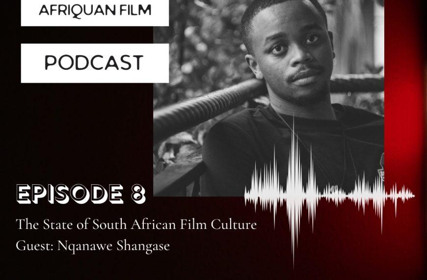Afriquan Film Podcast S1E8 – Nqanawe Shangase