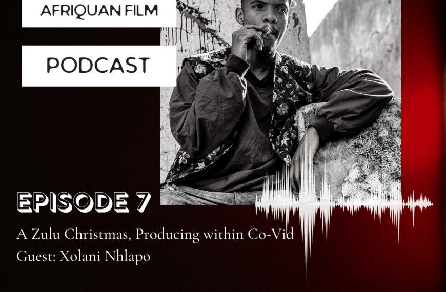 Afriquan Film Podcast S1E7 – Xolani Nhlapo