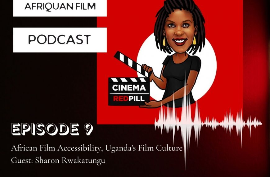 Afriquan Film Podcast S1E9 – Sharon Rwakatungu